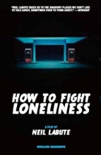 Labute, Neil How to Fight Loneliness