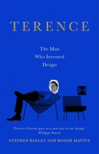 Stephen Bayley Terence: The Man Who Invented Design