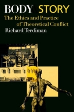 Terdiman, Richard Body and Story - The Ethics and Practice of Theoretical Conflict