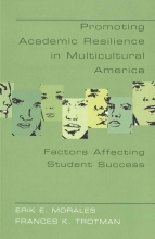 Erik E. Morales,   Frances K. Trotman,   Joseph L. DeVitis,   Linda Irwin-DeVitis Promoting Academic Resilience in Multicultural America