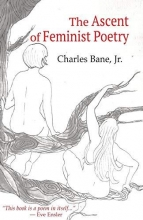 Jr Charles Bane The Ascent of Feminist Poetry
