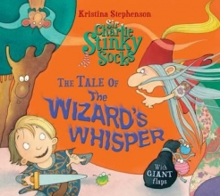 Stephenson, Kristina Sir Charlie Stinky Socks and the Wizard`s Whisper