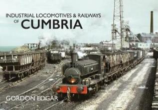 Gordon Edgar Industrial Locomotives & Railways of Cumbria