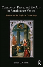 Carroll, Linda L. Commerce, Peace, and the Arts in Renaissance Venice