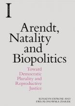 Diprose, Rosalyn,   Ziarek, Ewa Plonowska Arendt, Natality and Biopolitics