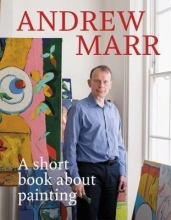 Marr, Andrew Short Book About Painting