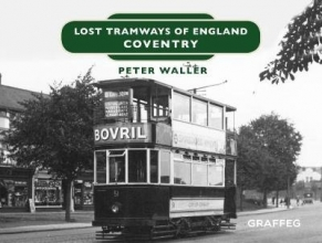 Peter Waller Lost Tramways of England: Coventry