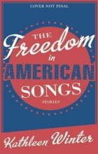 Winter, Kathleen The Freedom in American Songs