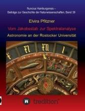 Pfitzner, Elvira Vom Jakobsstab zur Spektralanalyse - Astronomie an der Rostocker Universität