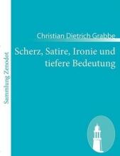 Grabbe, Christian Dietrich Scherz, Satire, Ironie und tiefere Bedeutung