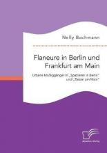 Bachmann, Nelly Flaneure in Berlin und Frankfurt am Main. Urbane Müßiggänger in