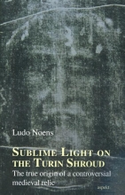 Ludo Noens , Sublime Light on the Turin Shroud