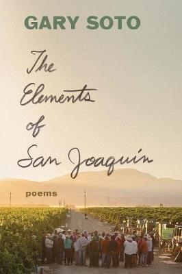 Gary Soto,The Elements of San Joaquin: Revised and Expanded