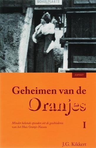 J.G. Kikkert,Geheimen van de Oranjes 1