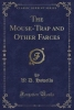 Howells, W. D., The Mouse-Trap and Other Farces (Classic Reprint)