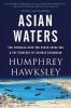 Hawksley Humphrey, Asian Waters