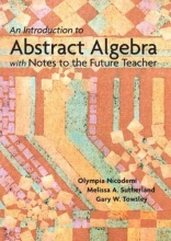 Olympia Nicodemi,   Melissa Sutherland,   Gary W. Towsley An Introduction to Abstract Algebra with Notes to the Future Teacher