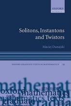 Maciej (University of Cambridge, UK) Dunajski Solitons, Instantons, and Twistors