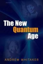 Andrew (Professor of Physics, Professor of Physics, Queen`s University, Belfast, Northern Ireland) Whitaker The New Quantum Age