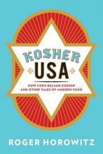Horowitz, Roger Kosher USA - How Coke Became Kosher and Other Tales of Modern Food