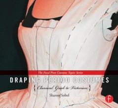 Sobel, Sharon Draping Period Costumes: Classical Greek to Victorian