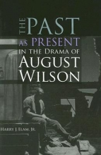 Elam, Harry Justin The Past as Present in the Drama of August Wilson