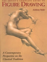 Ryder, Anthony The Artist`s Complete Guide to Figure Drawing