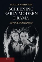 Aebischer, Pascale Screening Early Modern Drama