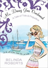 Roberts, Belinda Mr. Darcy Goes Overboard