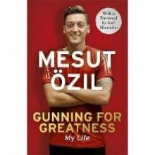 Özil, Mesut Gunning for Greatness: My Life