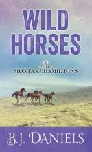 Daniels, B. J. Wild Horses