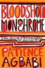 Patience Agbabi Bloodshot Monochrome