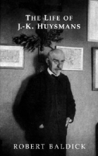 Baldick, Robert The Life of J.-K. Huysmans