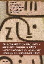 Tra Romanistica E Germanistica: Lingua, Testo, Cognizione E Cultura Between Romance and Germanic: Language, Text, Cognition and Culture