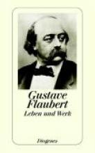 Flaubert, Gustave Leben und Werk