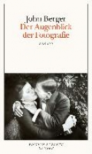 Berger, John Der Augenblick der Fotografie