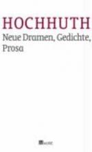 Hochhuth, Rolf Neue Dramen, Gedichte, Prosa