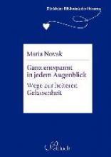 Novak, Maria Die kleine Bibliothek des Herzens: Ganz entspannt in jedem Augenblick