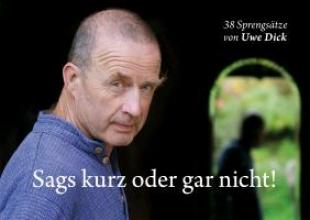 Dick, Uwe Sags kurz oder gar nicht!