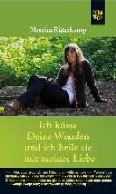 Rüterkamp, Monika Ich küsse deine Wunden und ich heile sie mit meiner Liebe