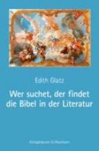 Glatz, Edith Wer suchet, der findet die Bibel in der Literatur