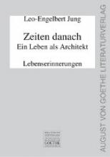 Jung, Leo-Engelbert Zeiten danach - Ein Leben als Architekt. Teil 2