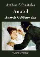 Arthur Schnitzler Anatol Anatols Größenwahn