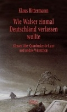 Bittermann, Klaus Wie Walser einmal Deutschland verlassen wollte