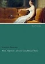Bonaparte, Napoléon Briefe Napoleon I. an seine Gemahlin Josephine
