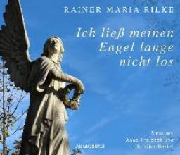 Rilke, Rainer Maria Ich lie meinen Engel lange nicht los