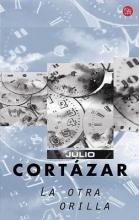 Cortazar, Julio La Otra Orilla = The Other Edge