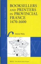 Malcolm Walsby , Booksellers and Printers in Provincial France 1470-1600