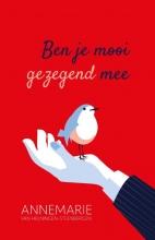 Annemarie van Heijningen-Steenbergen , Ben je mooi gezegend mee