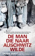 Denis  Avey, Rob  Broomby De man die naar Auschwitz wilde